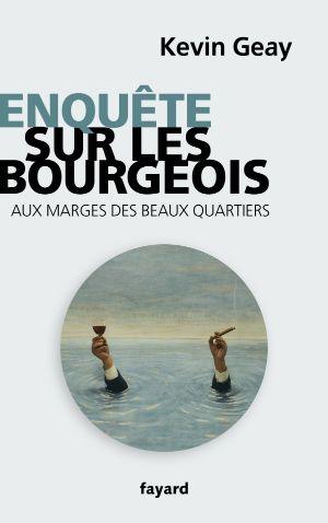 Book cover: Kevin Geay -- Enquête sur les bourgeois